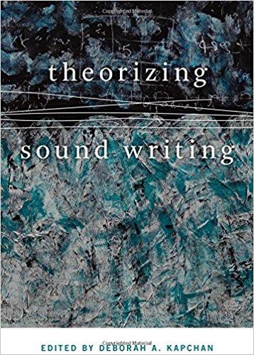 Theorizing Sound Writing / Ed. D. Kapchan. Middletown, CT: Wesleyan University Press, 2017.