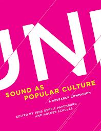 Sound as Popular Culture: A Research Companion / Eds. J. G. Papenburg, H. Schulze. Cambridge, L.: MIT Press, 2016
