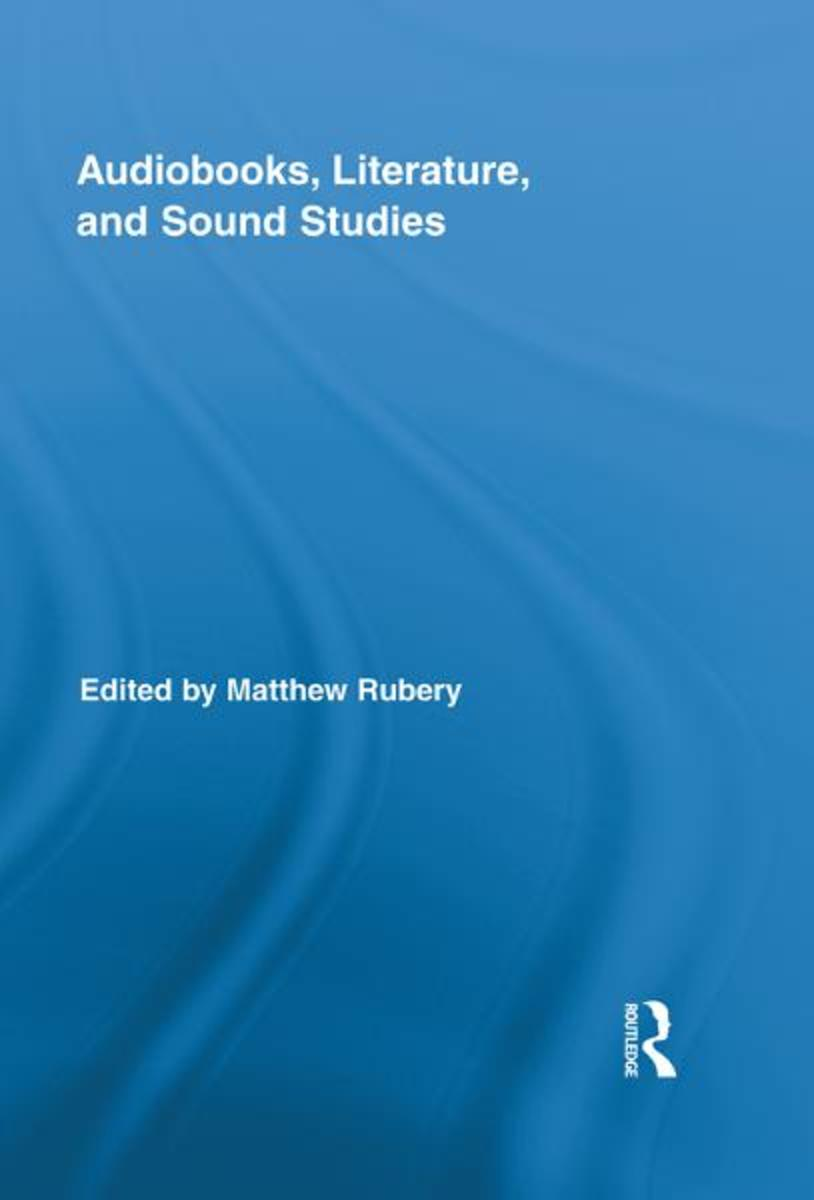Audiobooks, Literature, and Sound Studies / Ed. M. Rubery. N.Y., L.: Routledge, 2011.